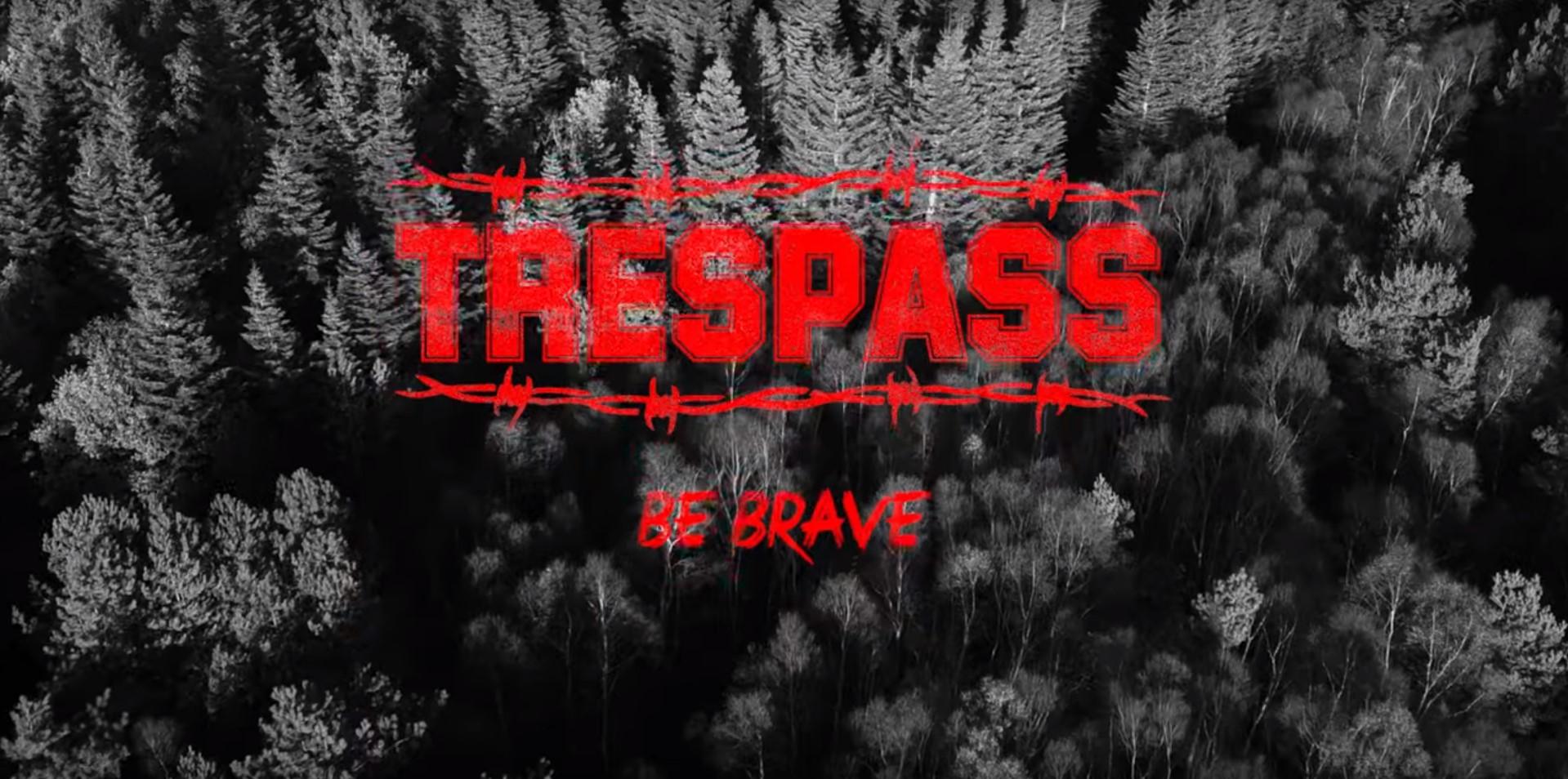 """Premiere: Tresspass """"Be Brave"""""""